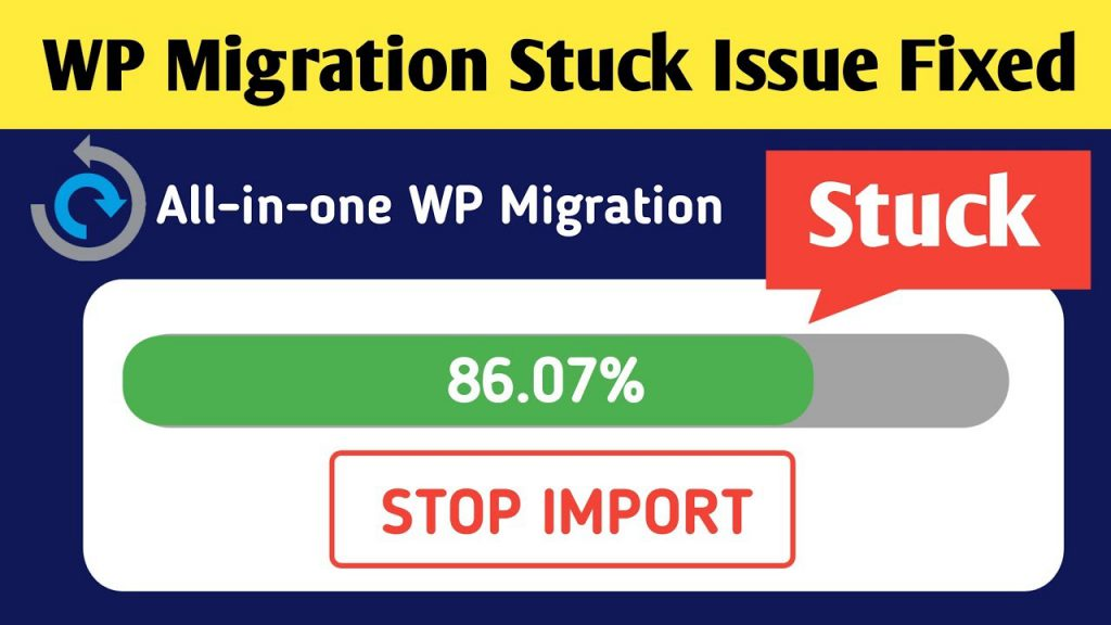 All in one WP migration stuck at 100%- How to fix?