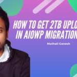 Increase Upload limit to 2 TB – All in one WordPress migration plugin